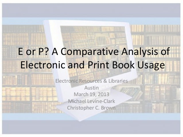 E or P? A Comparative Analysis ofElectronic and Print Book Usage        Electronic Resources & Libraries                  ...