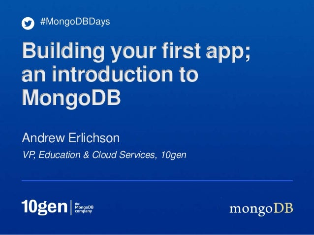 VP, Education & Cloud Services, 10genAndrew Erlichson#MongoDBDaysBuilding your first app;an introduction toMongoDB