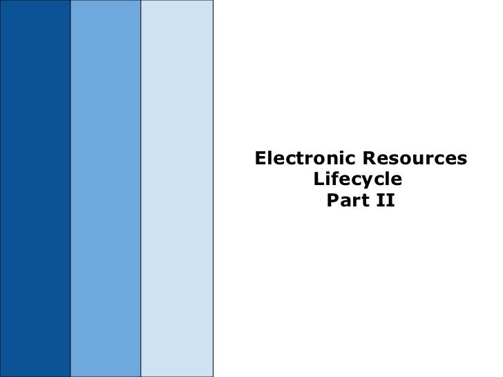 Electronic Resources Lifecycle Part II