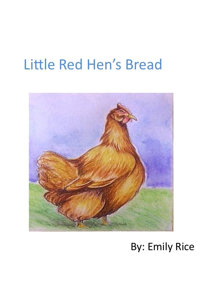 Li#le	  Red	  Hen's	  Bread	                           By:	  Emily	  Rice