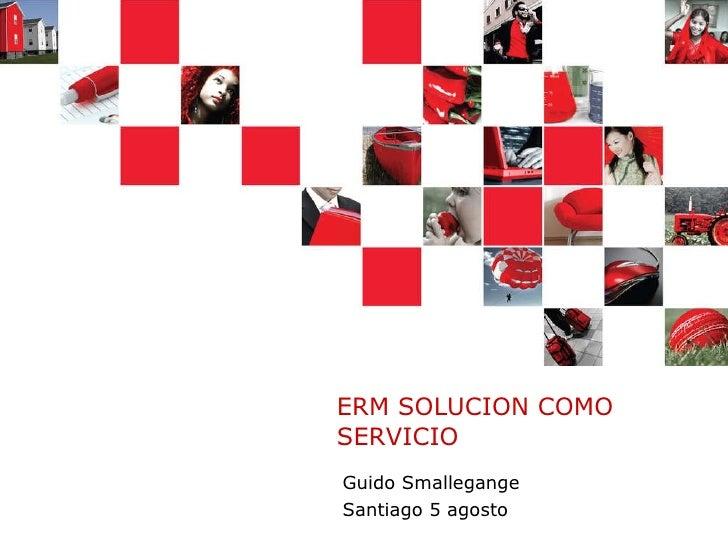ERM SOLUCION COMO SERVICIO Guido Smallegange Santiago 5 agosto