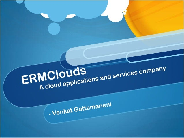 ERMclouds Portfolio An emerging cloud apps and services company Our primary focus is on BigData, cloud, social, mobile ser...
