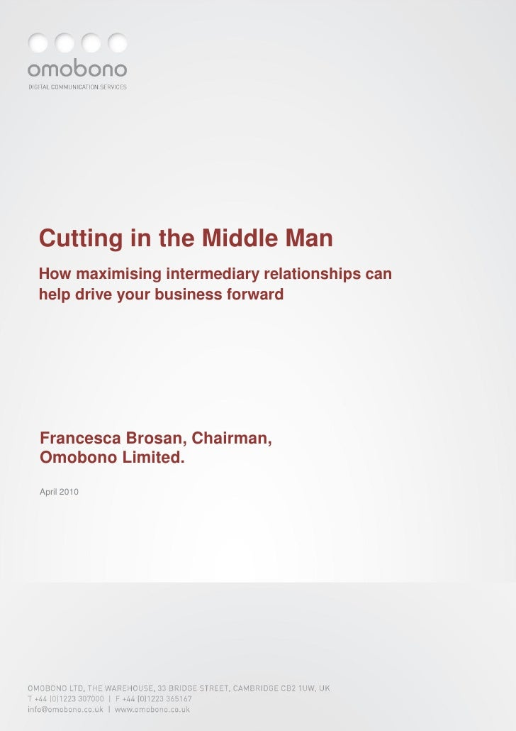 Cutting in the Middle Man How maximising intermediary relationships can help drive your business forward     Francesca Bro...