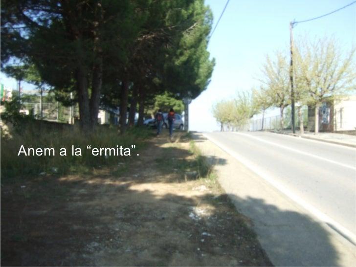"""Anem a la """"ermita""""."""