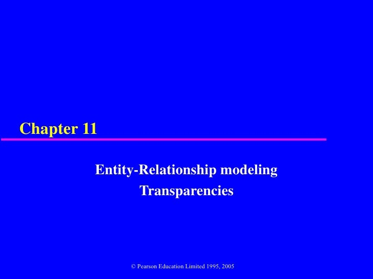 Chapter 11         Entity-Relationship modeling                Transparencies              © Pearson Education Limited 199...