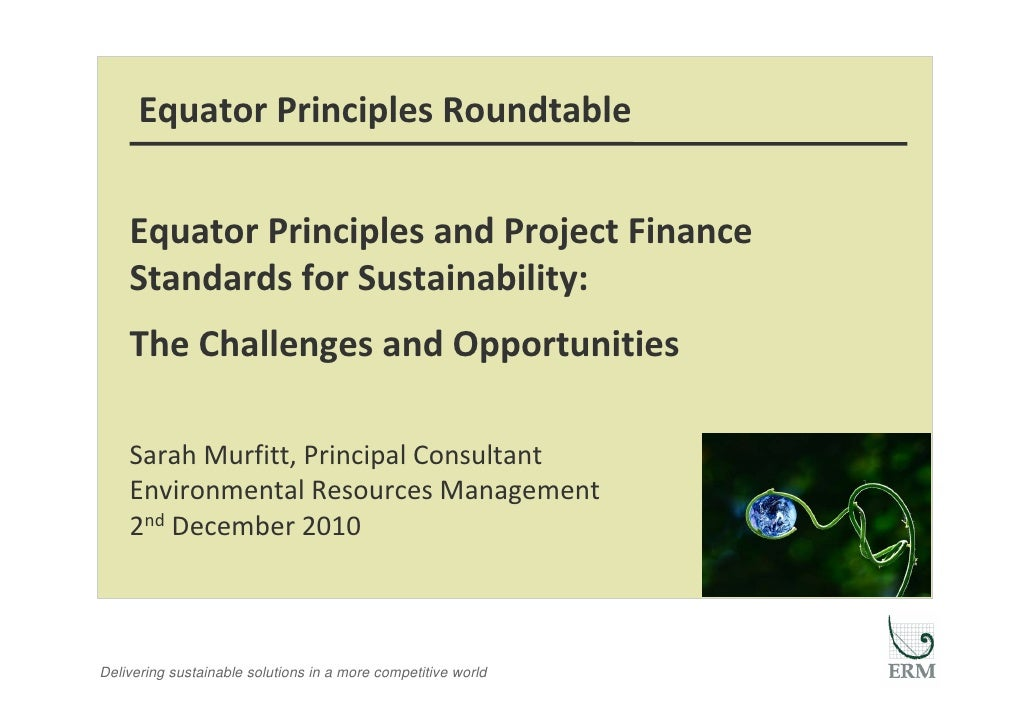 EquatorPrinciplesRoundtable    EquatorPrinciplesandProjectFinance    StandardsforSustainability:    TheChalleng...