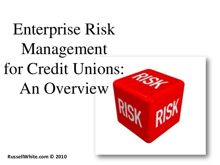 Enterprise Risk   Managementfor Credit Unions:  An OverviewRussellWhite.com © 2010