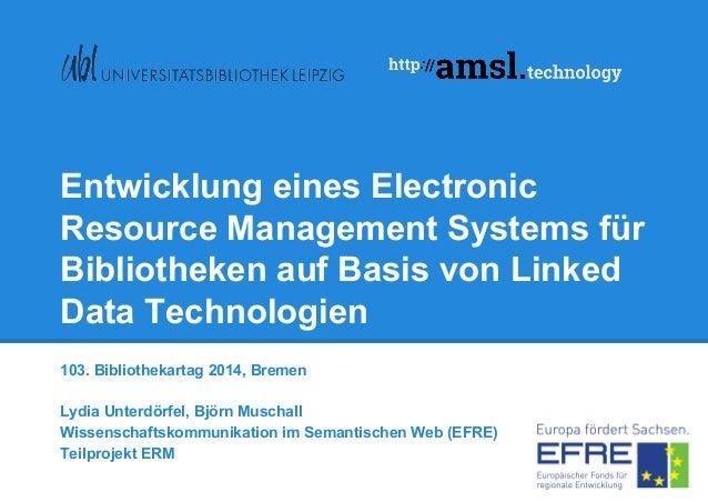 Entwicklung eines Electronic Resource Management Systems für Bibliotheken auf Basis von Linked Data Technologien 103. Bibl...