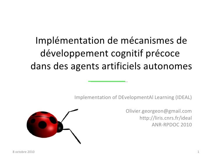 Implementation of DEvelopmentAl Learning (IDEAL) [email_address] http://liris.cnrs.fr/ideal ANR-RPDOC 2010 8 octobre 2010 ...