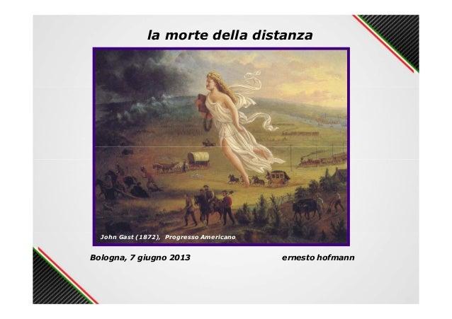 la morte della distanzaBologna, 7 giugno 2013 ernesto hofmannJohn Gast (1872), Progresso Americano