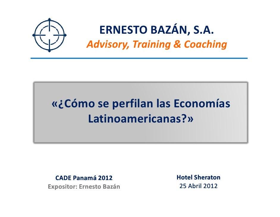 ERNESTO BAZÁN, S.A.            Advisory, Training & Coaching «¿Cómo se perfilan las Economías      Latinoamericanas?»  CAD...