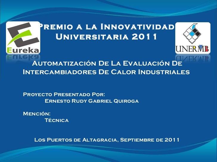 Presentacion Proyecto # 34 Premio Eureka 2011 Mención Innovatividad Técnica