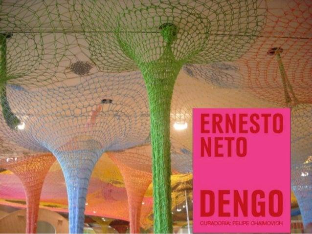 "Ernesto Neto ""Dengo"""