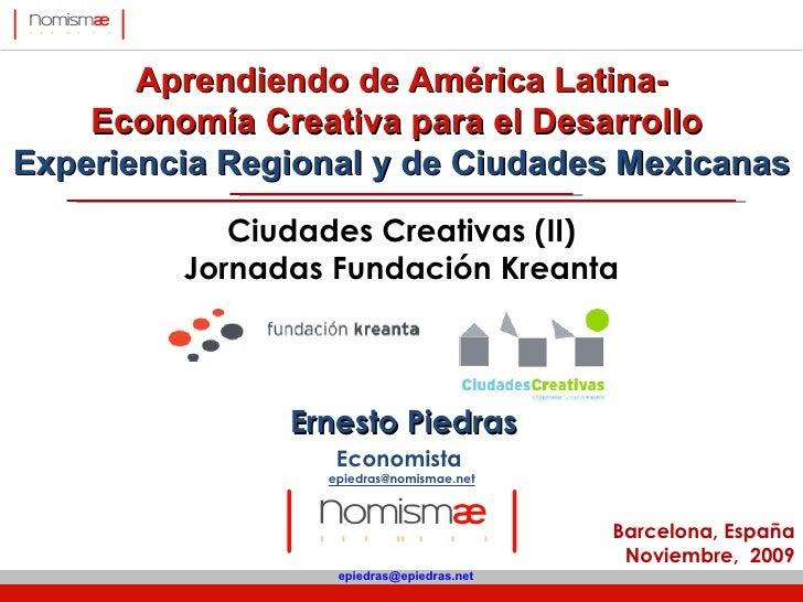 Barcelona, España Noviembre,  2009 Ciudades Creativas (II) Jornadas Fundación Kreanta Aprendiendo de América Latina- Econo...