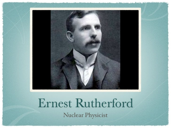 Ernest Rutherford    Nuclear Physicist