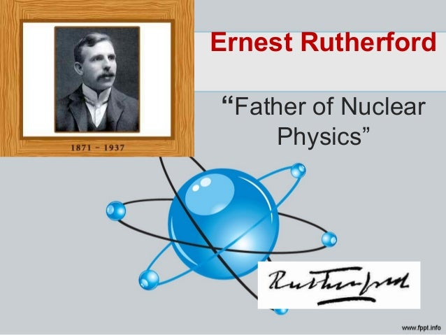 "Ernest Rutherford ""Father of Nuclear Physics"""