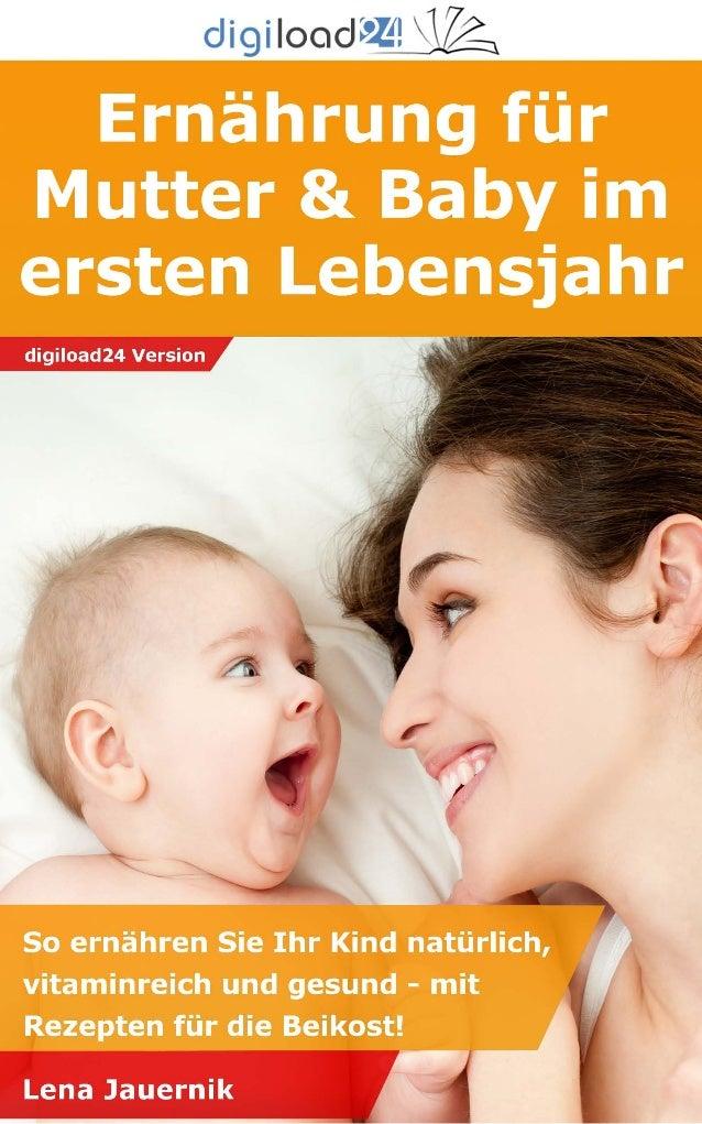 Copyright © 2013 digiload24 Ernährung für Mutter & Baby im ersten Lebensjahr   Lena Jauernik   Seite 1 Inhaltsverzeichnis ...