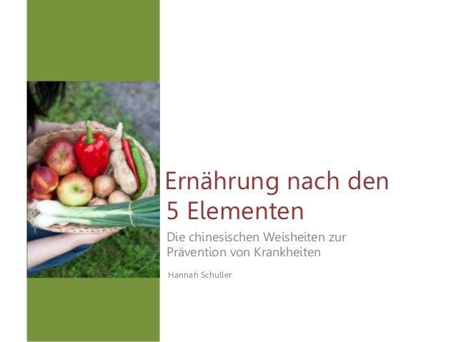 Ernährung nach den 5 Elementen Die chinesischen Weisheiten zur Prävention von Krankheiten Hannah Schuller