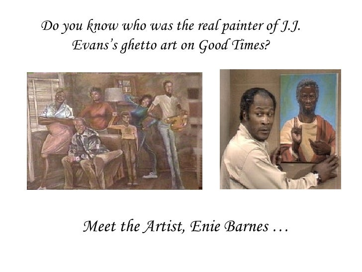 Do you know who was the real painter of J.J. Evans's ghetto art on Good Times? Meet the Artist, Enie Barnes …