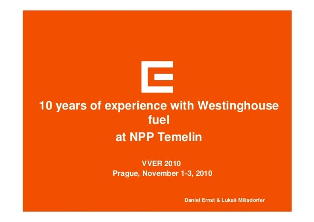 10 years of experience with Westinghouse fuel at NPP Temelin Daniel Ernst & Luka Milisdorfer VVER 2010 Prague, November 1-...