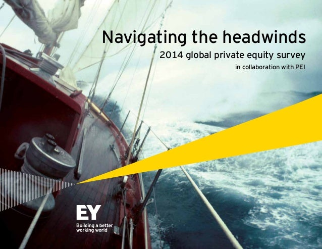 Navigating the headwinds 2014 global private equity survey in collaboration with PEI