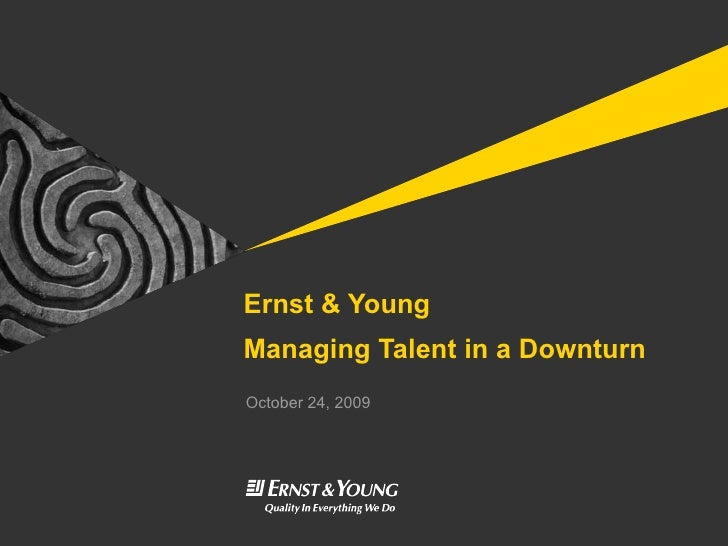 Ernst & Young: Managing Talent In The Downturn