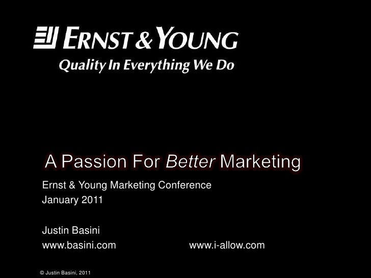 A passion for better marketing Ernst & Young Marketing Conference Presentation