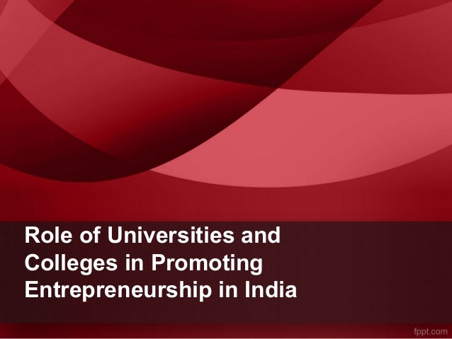 Role of Universities and Colleges in Promoting Entrepreneurship in India