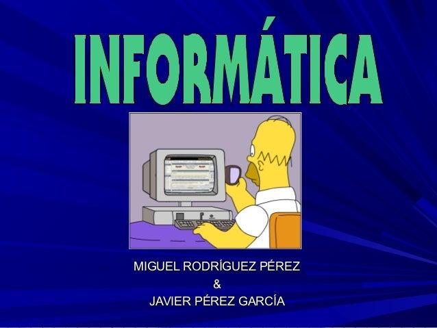 MIGUEL RODRÍGUEZ PÉREZMIGUEL RODRÍGUEZ PÉREZ && JAVIER PÉREZ GARCÍAJAVIER PÉREZ GARCÍA