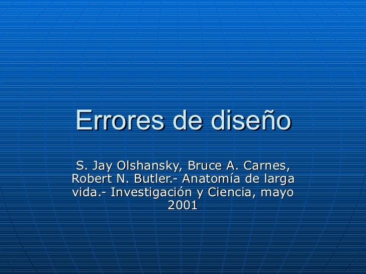Errores de diseño S. Jay Olshansky, Bruce A. Carnes, Robert N. Butler.- Anatomía de larga vida.- Investigación y Ciencia, ...