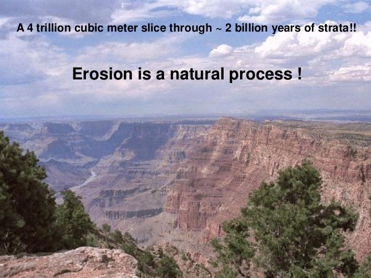 A 4 trillion cubic meter slice through ~ 2 billion years of strata!!           Erosion is a natural process !