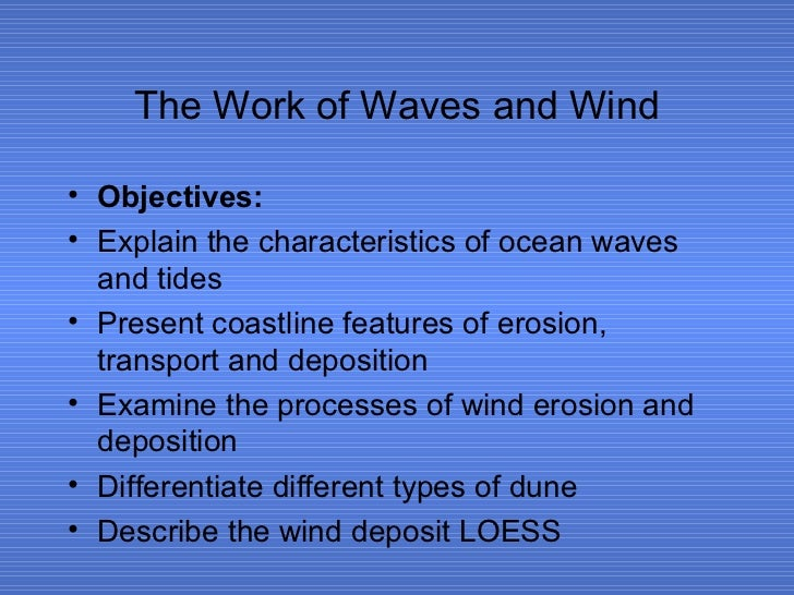 The Work of Waves and Wind• Objectives:• Explain the characteristics of ocean waves  and tides• Present coastline features...