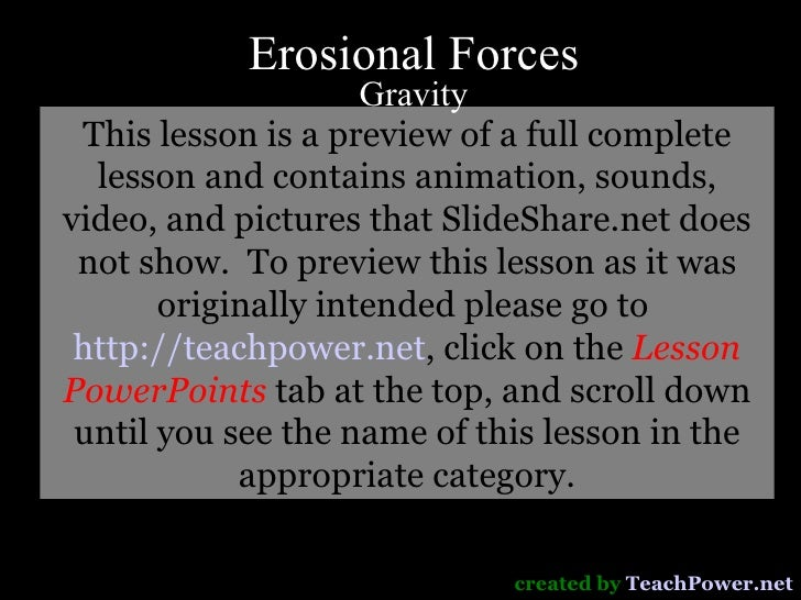 Erosional Forces Gravity created by  TeachPower.net This lesson is a preview of a full complete lesson and contains animat...