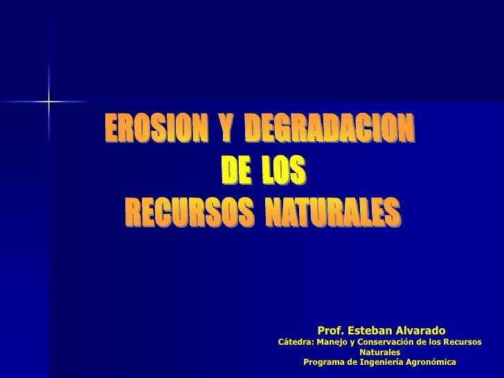 Prof. Esteban AlvaradoCátedra: Manejo y Conservación de los Recursos                  Naturales     Programa de Ingeniería...