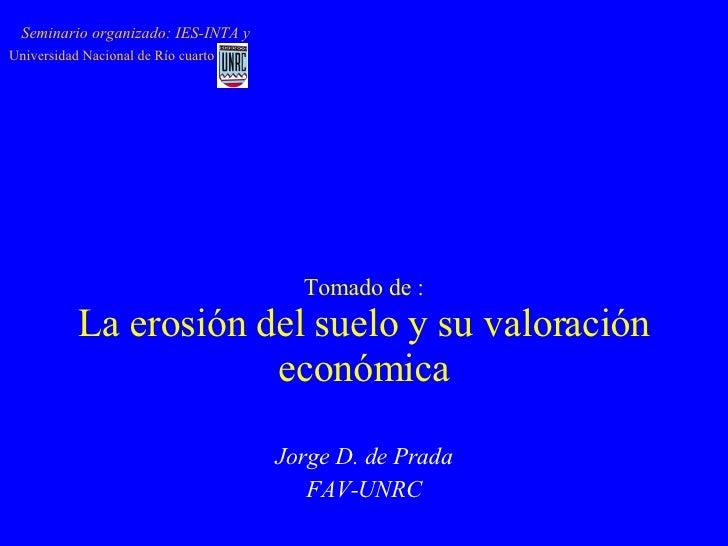 Tomado de : La erosión del suelo y su valoración económica Seminario organizado: IES-INTA y Universidad Nacional de Río cu...