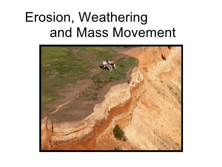 Erosion, Weathering  and Mass Movement