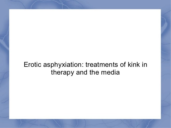 Erotic asphyxiation: treatments of kink in therapy and the media