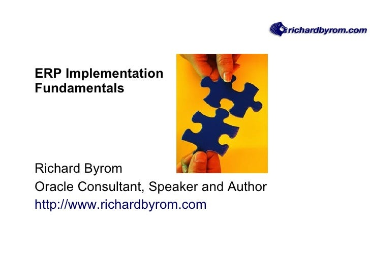 ERP Implementation Fundamentals Richard Byrom Oracle Consultant, Speaker and Author http://www.richardbyrom.com
