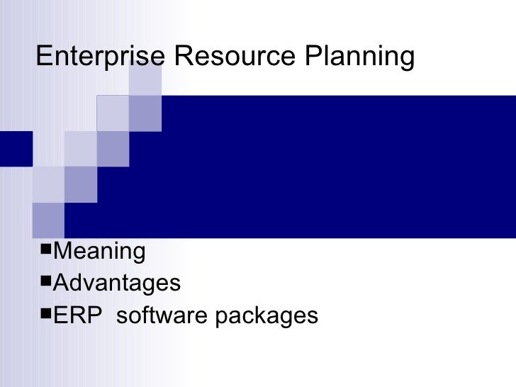 Enterprise Resource Planning  <ul><li>Meaning </li></ul><ul><li>Advantages </li></ul><ul><li>ERP  software packages </li><...