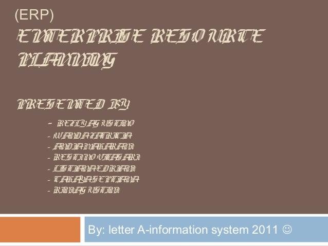 (ERP)ENTERPRISE RESO URCEPLANNINGPRESENTED BY:- REFLY AGUSTINO- WANDAFATRICIA- ANDIAMAHARANI- RESTINO VITASARI- LISTIANAED...