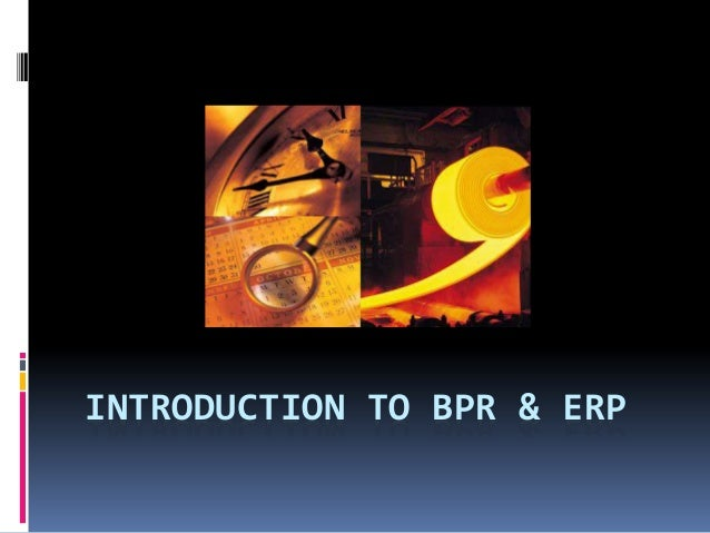 INTRODUCTION TO BPR & ERP
