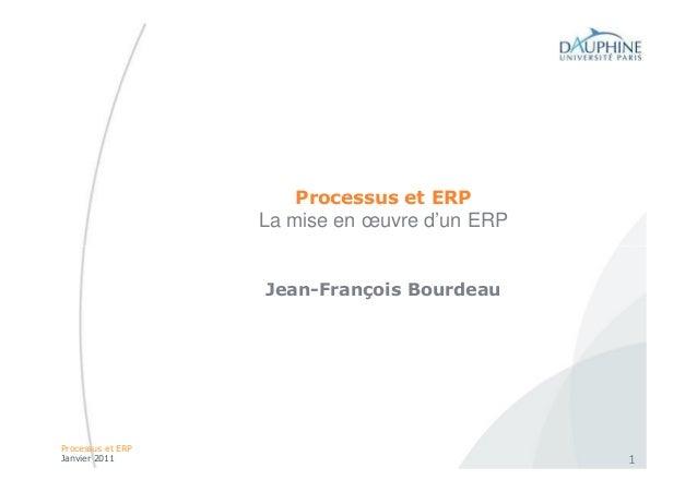 Processus et ERP                   La mise en œuvre d'un ERP                   Jean-François BourdeauProcessus et ERPJanvi...