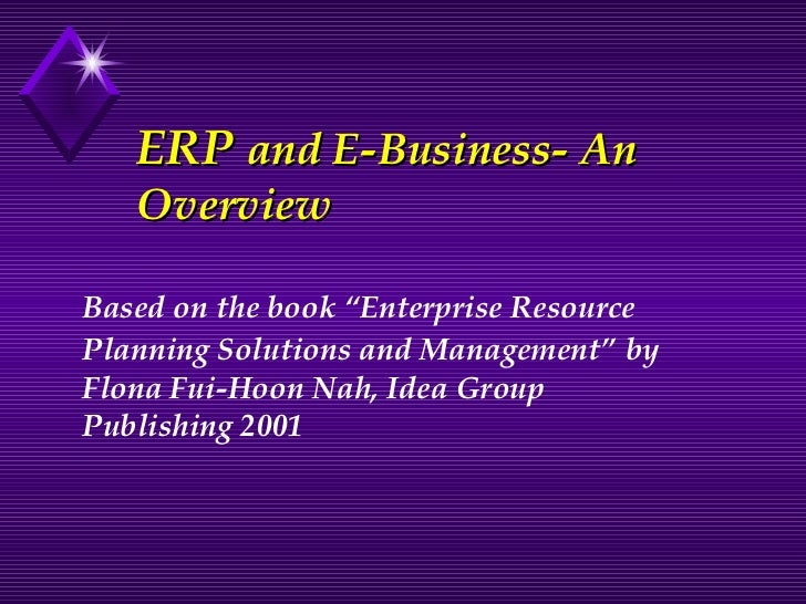 """ERP  and E-Business- An Overview Based on the book """"Enterprise Resource Planning Solutions and Management""""   by Flona Fui-..."""