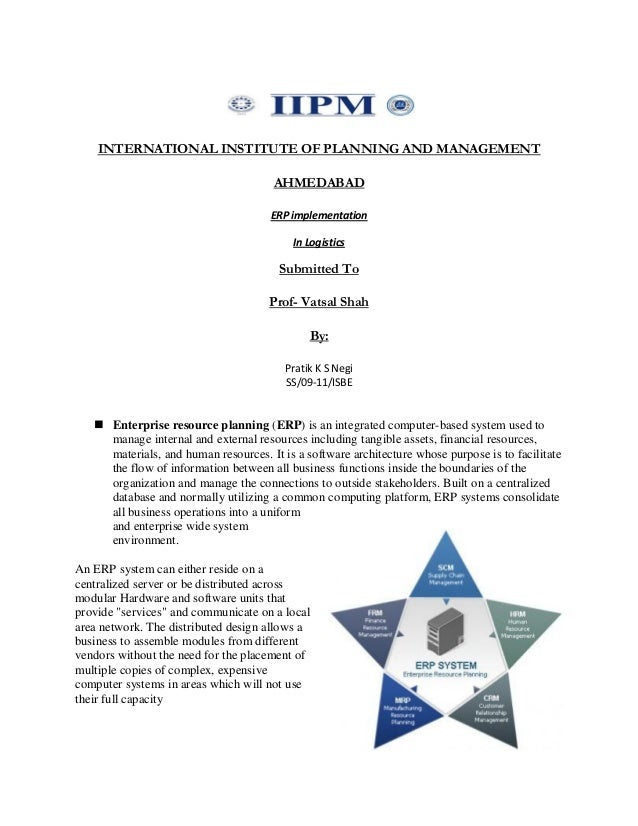 INTERNATIONAL INSTITUTE OF PLANNING AND MANAGEMENT AHMEDABAD ERP implementation In Logistics Submitted To Prof- Vatsal Sha...