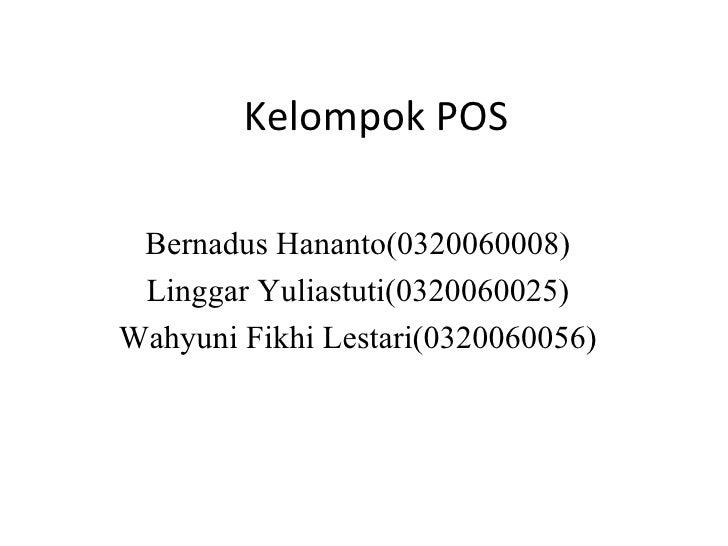 Kelompok POS Bernadus Hananto(0320060008) Linggar Yuliastuti(0320060025) Wahyuni Fikhi Lestari(0320060056)