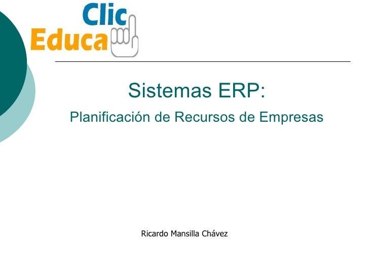 Sistemas ERP:   Planificación de Recursos de Empresas Ricardo Mansilla Chávez