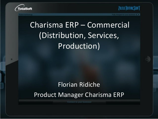 Charisma ERP – Commercial (Distribution, Services, Production)  Florian Ridiche Product Manager Charisma ERP