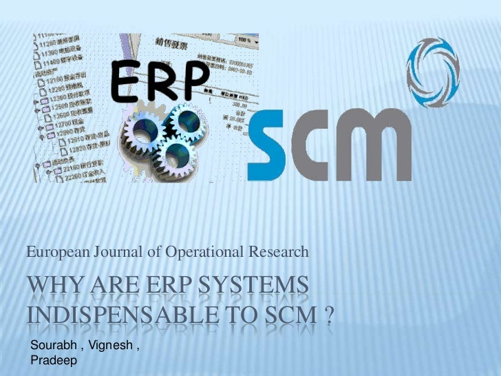 WHY are erp systems indispensable to scm ?<br />European Journal of Operational Research<br />Sourabh , Vignesh , Pradeep<...