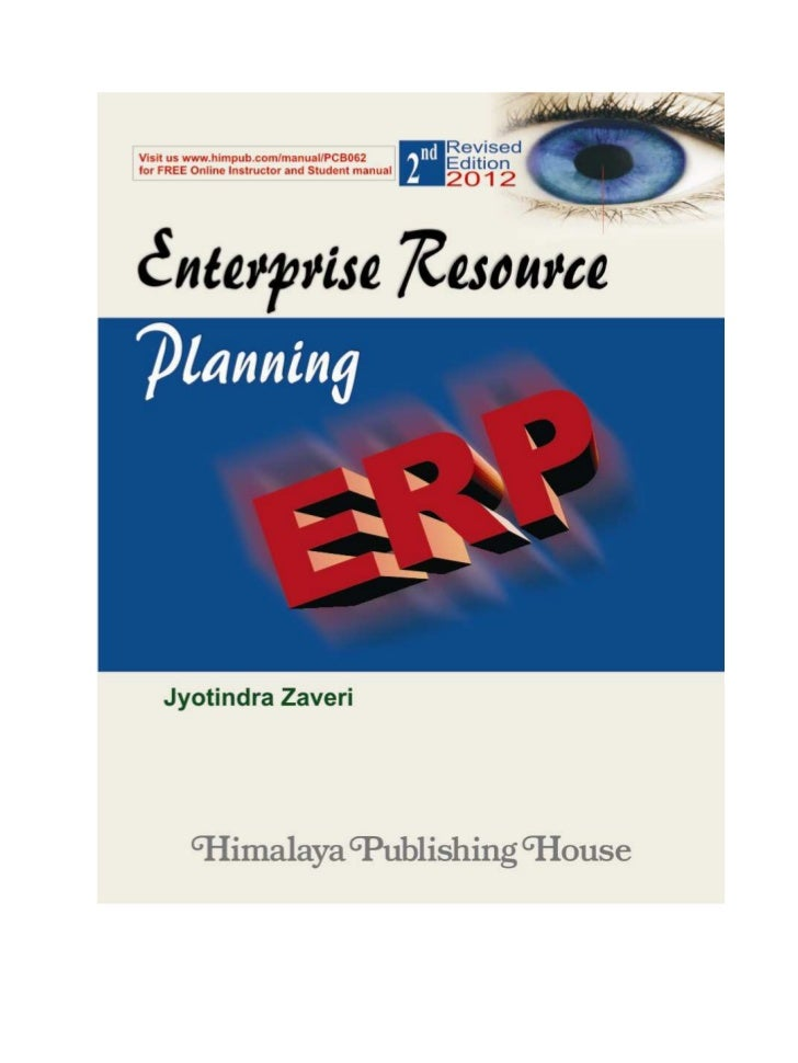 ERP Book Excerpts –   Second Edition July 2012ENTERPRISE RESOURCE PLANNING     PROF. Jyotindra Zaveri   IT Consultant and ...