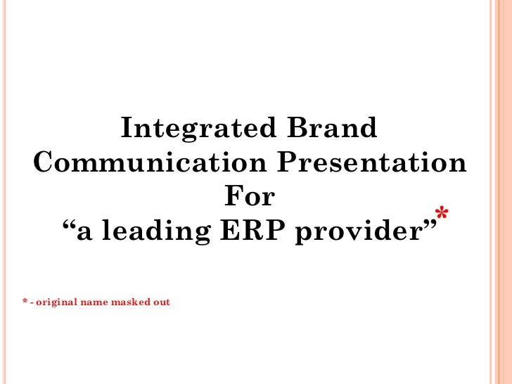 """Integrated Brand Communication Presentation              For  """"a leading ERP provider""""** - original name masked out"""